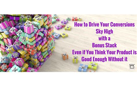 How To Drive Your Conversions Sky High With A Bonus Stack, Even.