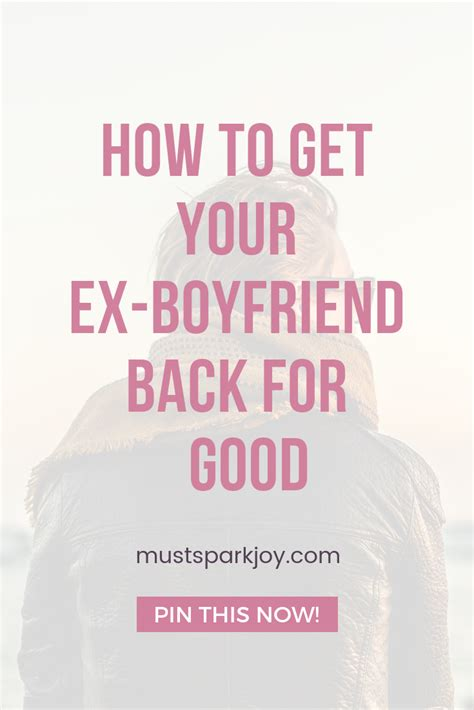 How To Get Your Ex-Boyfriend Back For Good - Must Spark Joy.