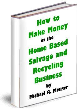 @ How To Make Money In The Home Based Salvage And Recycling Business.