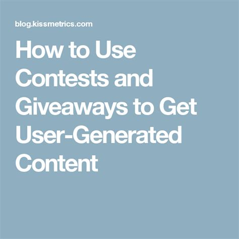 How To Use Contests And Giveaways To Get User-Generated Content.