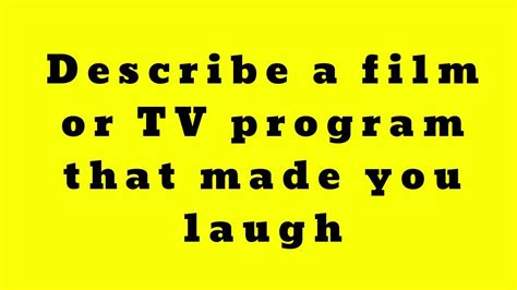 [click]ielts Speaking - Describe A Film Or Tv Program That Made You Laugh.
