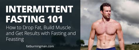 Intermittent Fasting 101: How To Drop Fat Fat-Burning Man.