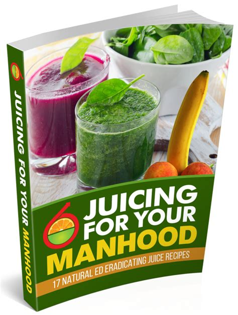 @ Juicing For Your Manhood 17 Natural Ed Juice Recipe