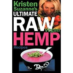 Kristen Suzannes Ultimate Raw Vegan Hemp Recipes.