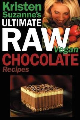 Kristen Suzannes Ultimate Raw Vegan Chocolate Recipes.