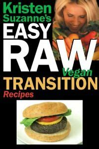 Kristen Suzannes Easy Raw Vegan Transition Recipes Fast Easy.