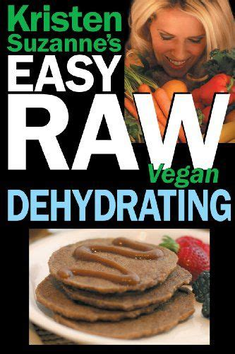 Kristen Suzannes Easy Vegan Dehydrating Ebook.