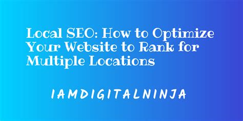 Local Seo: How To Optimize Your Website To Rank For Multiple.