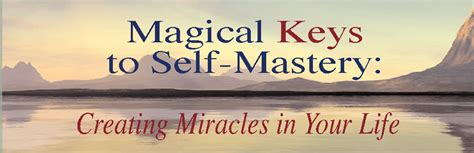 @ Magical Keys To Self-Mastery  Creating Miracles In Your Life.