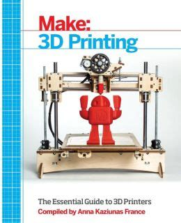 [click]make 3d Printing The Essential Guide To 3d Printers.