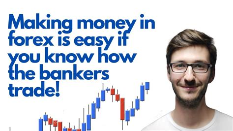 Making Money In Forex Is Easy If You Know How The Bankers Trade..