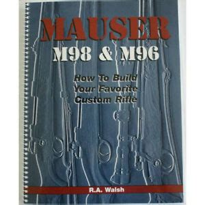Mauser M98 Amp M96 How To Build Your Favorite Custom .