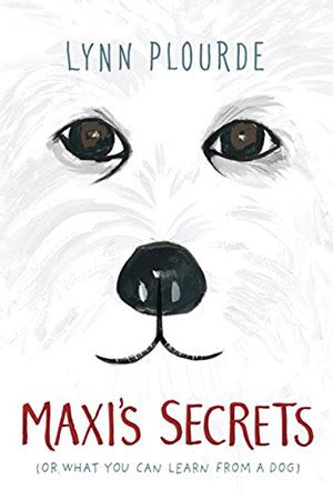 Maxis Secrets: (or What You Can Learn From A Dog) By Lynn Plourde.