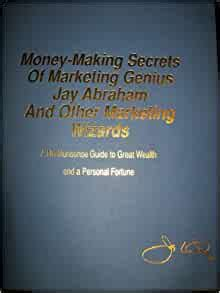 [pdf] Money Making Secrets Of Marketing Genius Jay Abraham And .