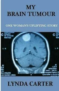 @ My Brain Tumour One Woman S Uplifting Story Mrs Lynda K .