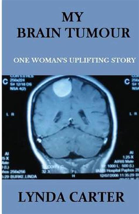 @ My Brain Tumour One Woman S Uplifting Story By Mrs Lynda .