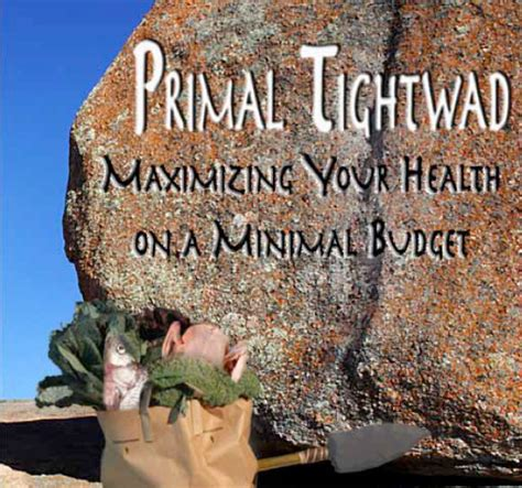 @ Primal Tightwad Maximizing Your Health On A Minimal .