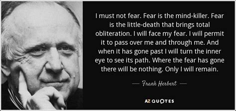 "Quote By Frank Herbert: ""i Must Not Fear. Fear Is The Mind-Killer. Fear ""."