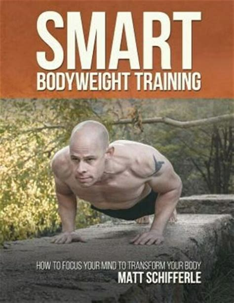 [pdf] Smart Bodyweight Training How To Focus Your Mind To .