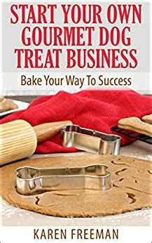 [pdf] Start Your Own Gourmet Dog Treat Business Bake Your Way To .