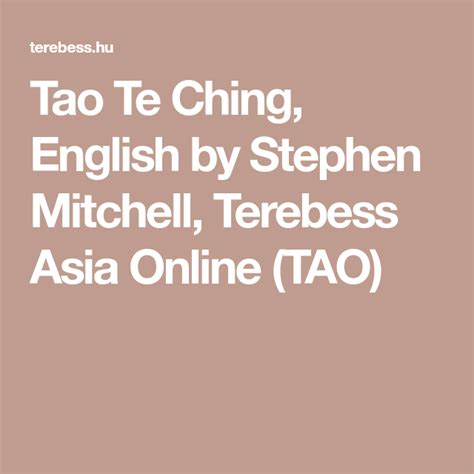 Tao Te Ching, English By Stephen Mitchell, Terebess Asia Online.