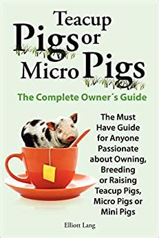 Teacup Pigs And Micro Pigs, The Complete Owners Guide: Amazon.