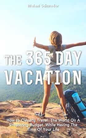 [pdf] The 365 Day Vacation How To Cleverly Travel The World On .