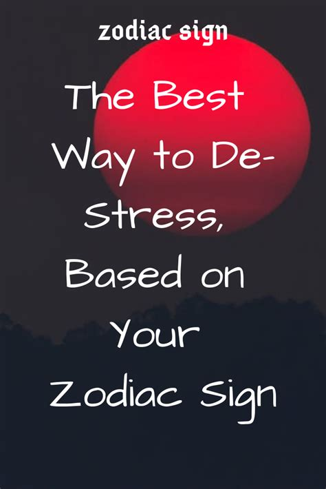 @ The Best Way To De-Stress Based On Your Zodiac Sign .