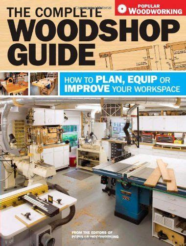 The Complete Woodshop Guide: How To Plan, Equip Or Improve.
