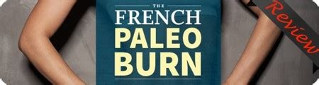 The French Paleo Burn Review: A Users Experience And.