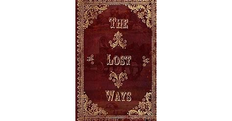 The Lost Ways : Guide To Surviving Whenever & Wherever By Mr.