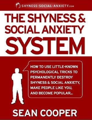 The Shyness And Social Anxiety System By Sean Cooper - Goodreads.