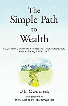 The Simple Path To Wealth: Your Road Map To Financial.