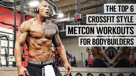 The Top 6 Crossfit Metcon Workouts For Bodybuilders.