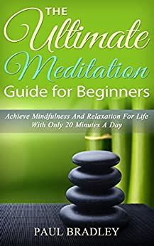 The Ultimate Meditation Guide For Beginners - Achieve Mindfulness.