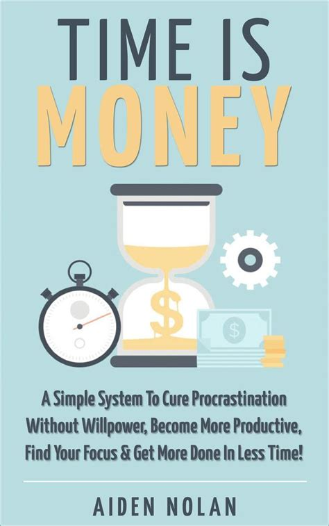 Time Is Money: A Simple System To Cure Procrastination Without.