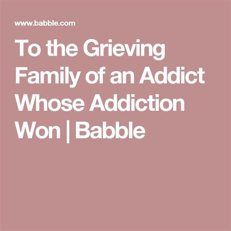 To The Grieving Family Of An Addict Whose Addiction Won Babble.