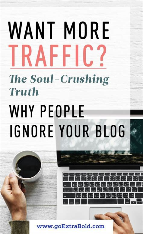 Want More Traffic? The Soul-Crushing Truth Why People Ignore Your.