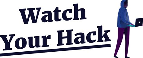 Watch Your Hack - A Manual To Protect You Against Hackers.