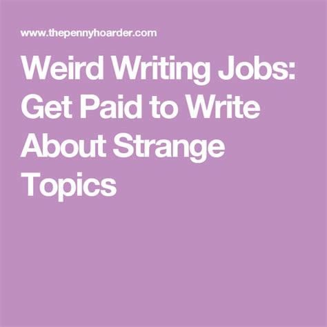 Weird Writing Jobs: Get Paid To Write About Strange Topics.