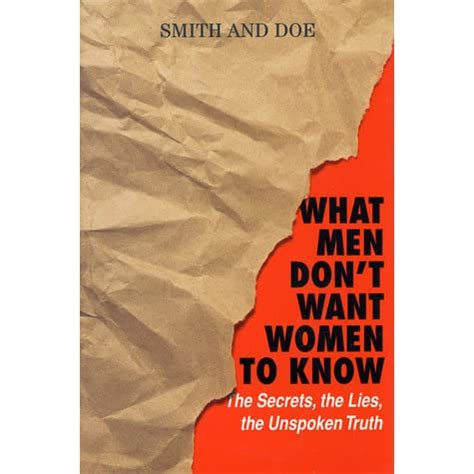 What Men Dont Want Women To Know: The Secrets, The Lies, The.