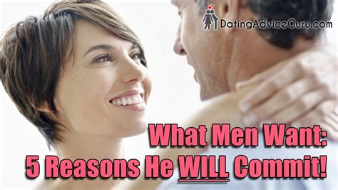 What Men Want 5 Reasons He Will Commit Relationship Advice With.