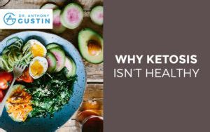 Why Ketosis Isnt Healthy - Dr. Anthony Gustin.