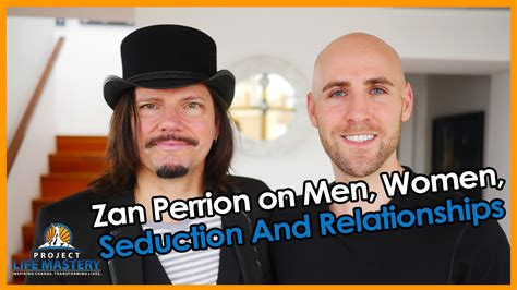 @ Zan Perrion On Men Women Seduction And Relationships.