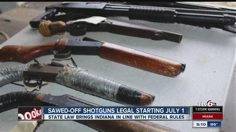 Shotgun-Question Are Sawed Off Shotguns Legal In Indiana.