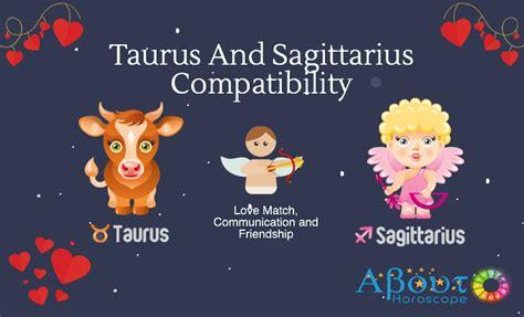 Taurus-Question Are Taurus Compatible With Sagittarius.