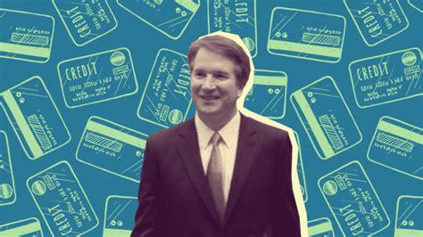 Credit Card Debt Quotes Supreme Court Nominee Brett Kavanaugh Credit Card Debt