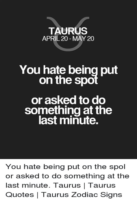 Taurus-Question Do Tauruses Hate Beeing Stood Up.