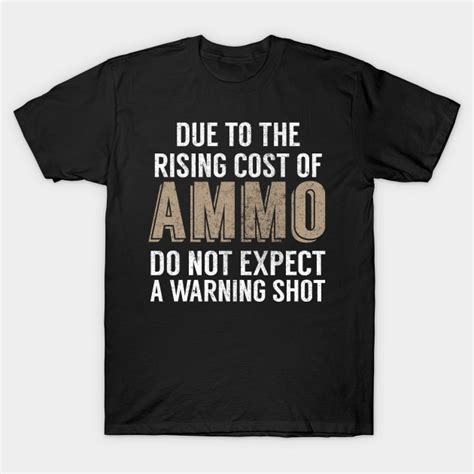 Ammunition Due To The Rising Cost Of Ammunition Warning Shot.