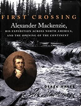 Read Books First Crossing: Alexander Mackenzie, His Expedition Across North America, and the Opening of the Continent Online